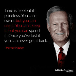 ... can never get it back. -Harvey Mackay #recovery #quote #inspiration
