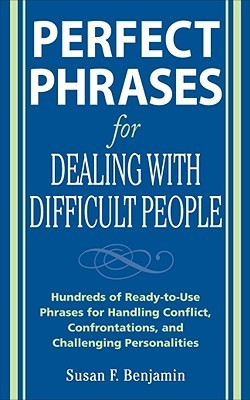 Perfect Phrases for Dealing with Difficult People: Hundreds of Ready ...