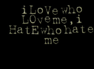 Quotes Picture: i love who love me,i hate who hate me
