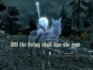 All the living shall fear the dead.