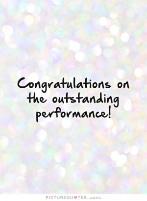 Outstanding Performance Quotes Outstanding performance!