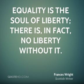 frances-wright-equality-quotes-equality-is-the-soul-of-liberty-there ...