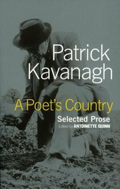 Poet's Country: Patrick Kavanagh Selected Prose by Patrick Kavanagh ...