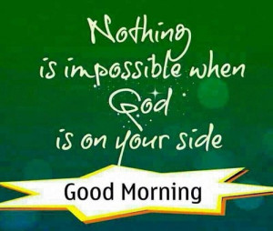good-morning-quotes-nothing-is-impossible-when-god-is-on-your-side