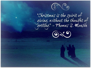 ... spirit of giving, without the thought of getting. - Thomas S. Monson