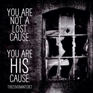You Are Not A Lost Cause You are HIS cause