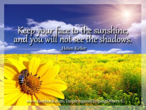 ... the sunshine, and you will not see the shadows.