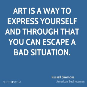 Art is a way to express yourself and through that you can escape a bad ...
