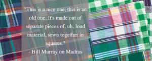 Bill Murray Madras Quote