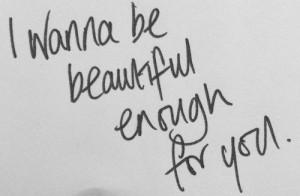 Beautiful Enough For You