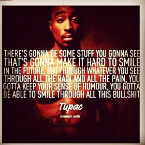 Smile. -Tupac