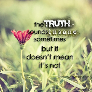 flower, flowers, insane, love, photography, quote, text, truth