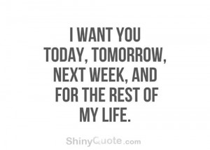 want you today, and tomorrow, and next week, and for the rest of my ...