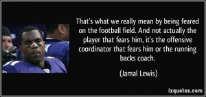 on the football field. And not actually the player that fears him ...