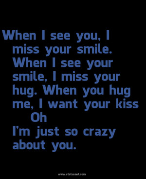 When You Hug Me, I Want Your Kiss Oh I'm Just So Crazy About You