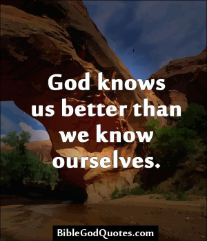 god knows us better than we know ourselves http biblegodquotes com god ...