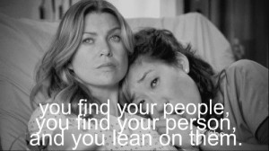 You're my person. You will always be my person. -Grey's Anatomy