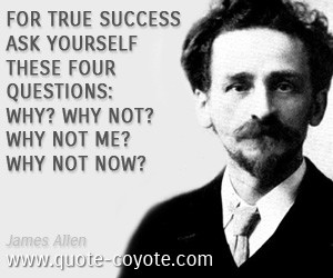 ... Ask Yourself These Four Questions Why Why Not Why Not Me Why Not Now