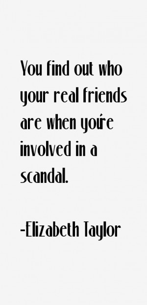 You find out who your real friends are when you're involved in a ...