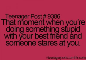 ... stupid with your best friend and someone stares at you ~ picture quote