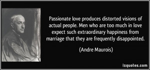 Passionate love produces distorted visions of actual people. Men who ...