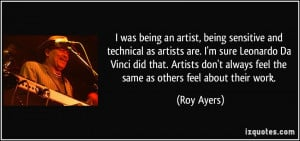 was being an artist, being sensitive and technical as artists are. I ...