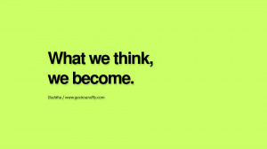 What we think, we become. anger management buddha buddhism quote
