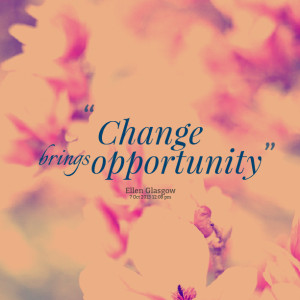 Quotes Picture: change brings opportunity