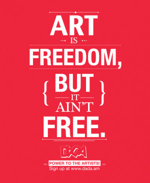 http://quotespictures.com/art-is-freedom-but-it-aint-free-art-quote/