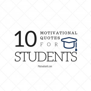 Top 10 Motivational Quotes for Students