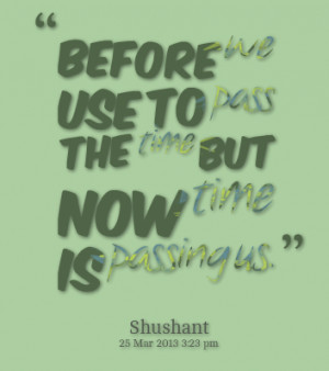 Quotes About Time Passing And Things Changing Before we use to pass ...