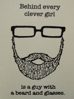 behind every clever girl is a guy with a beard and glasses