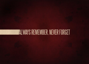 Image: always_remember__never_forget_by_dallten-d4njk7y.jpg]
