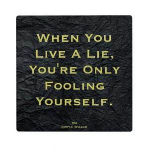 when_you_live_a_lie_quote_plaque-r58b29e2dc7d049da99f25a20c8ba0c96 ...