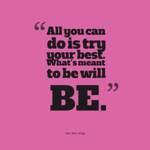 Quotes Picture: all you can do is try your best what's meant to be ...