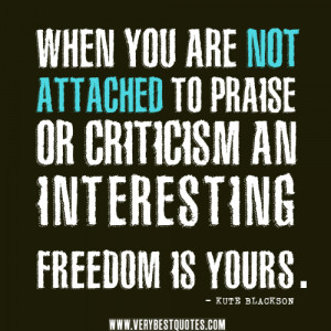 praise quotes, criticism quotes, When you are not attached to praise ...