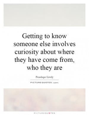 Picture Quotes About Getting to Know Someone