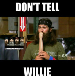 Duck dynasty quotes. Jep robertson. Dont tell willie