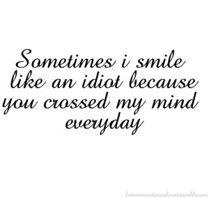 Sometimes i smile like an idiot because of you