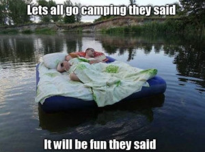 Lets all go camping they said Funny meme Lets all go camping they said