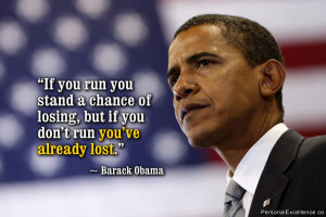 "... , but if you don't run you've already lost."" ~ Barack Obama"