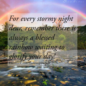 For Every Stormy night dear,remember there is always a Blessed Rainbow ...