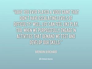 quote-Brendon-Burchard-have-you-ever-played-a-video-game-151430.png