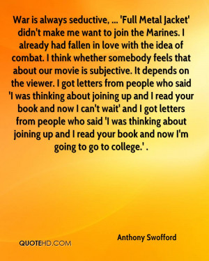 , ... 'Full Metal Jacket' didn't make me want to join the Marines ...