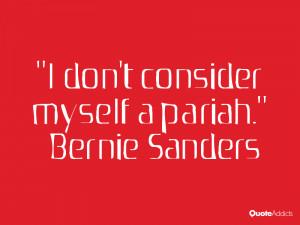 bernie sanders quotes i don t consider myself a pariah bernie sanders