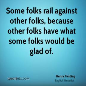 Fielding - Some folks rail against other folks, because other folks ...