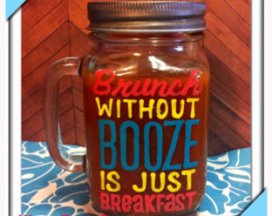 Brunch without booze is just breakf ast - sunday funday mason drinking ...