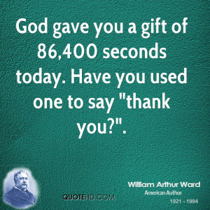 william-arthur-ward-quote-god-gave-you-a-gift-of-86400-seconds-today-h ...