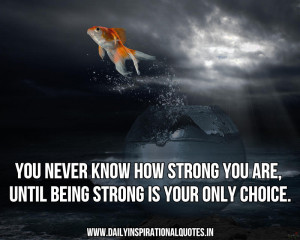 you-never-know-how-strong-you-are-until-being-strong-is-your-only ...