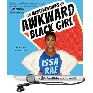 of an Awkward Black Girl by Issa Rae Narrated by Issa Rae